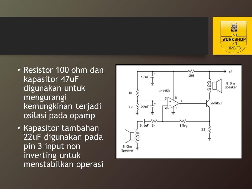 Resistor 100 ohm dan kapasitor 47uF digunakan untuk mengurangi kemungkinan terjadi osilasi pada opamp Kapasitor tambahan 22uF digunakan pada pin 3 inp