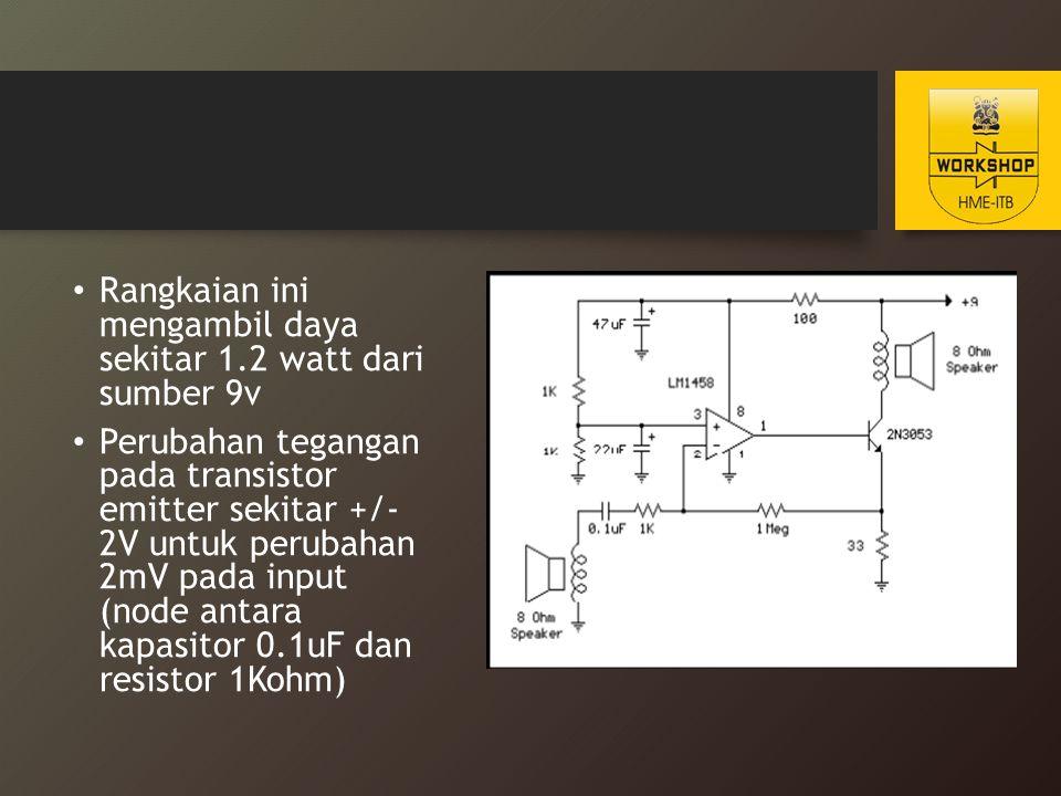 Hal ini menyebabkan perubahan arus sekitar 60mA (2v/33ohm) melalui resistor emitter 33ohm Maka puncak daya pada output speaker adalah I 2 R=0.06 2 *8=28mW