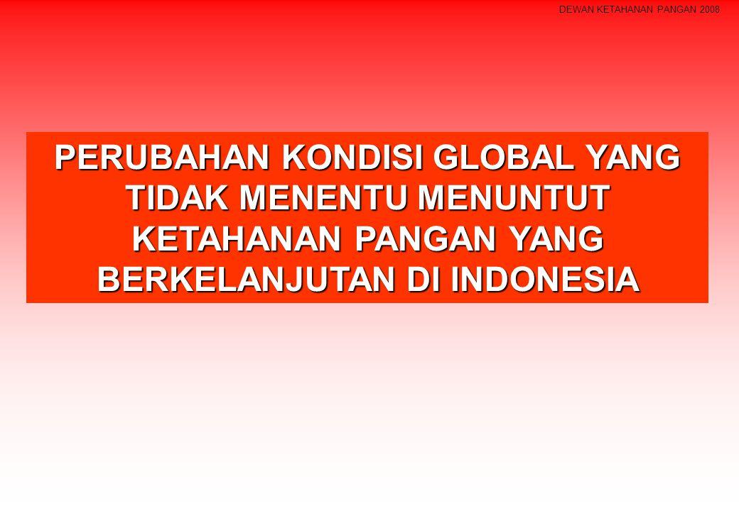 DEWAN KETAHANAN PANGAN 2008 PERUBAHAN KONDISI GLOBAL YANG TIDAK MENENTU MENUNTUT KETAHANAN PANGAN YANG BERKELANJUTAN DI INDONESIA