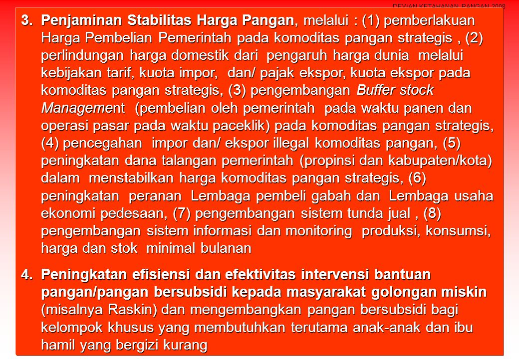 DEWAN KETAHANAN PANGAN 2008 3.Penjaminan Stabilitas Harga Pangan, melalui : (1) pemberlakuan Harga Pembelian Pemerintah pada komoditas pangan strategi