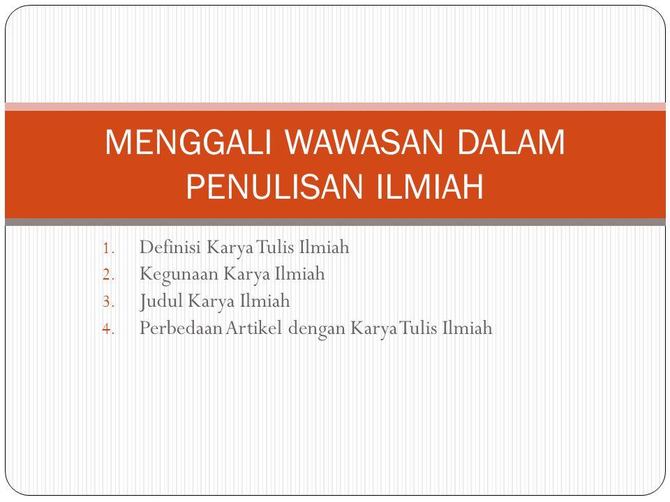 1. Definisi Karya Tulis Ilmiah 2. Kegunaan Karya Ilmiah 3. Judul Karya Ilmiah 4. Perbedaan Artikel dengan Karya Tulis Ilmiah MENGGALI WAWASAN DALAM PE