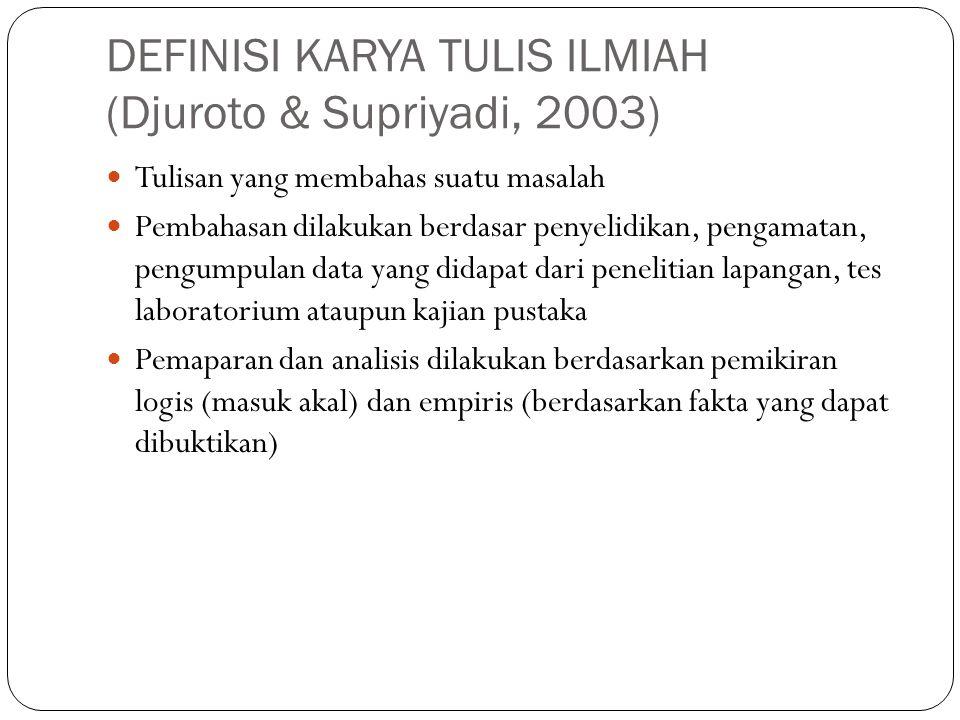 DEFINISI KARYA TULIS ILMIAH (Djuroto & Supriyadi, 2003) Tulisan yang membahas suatu masalah Pembahasan dilakukan berdasar penyelidikan, pengamatan, pe