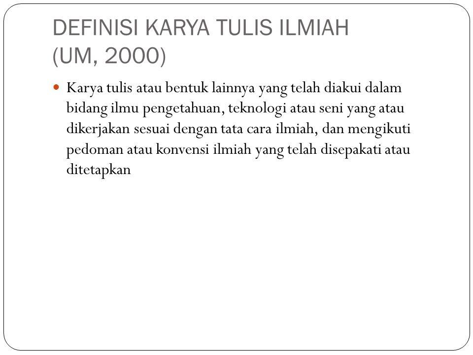 DEFINISI KARYA TULIS ILMIAH (UM, 2000) Karya tulis atau bentuk lainnya yang telah diakui dalam bidang ilmu pengetahuan, teknologi atau seni yang atau