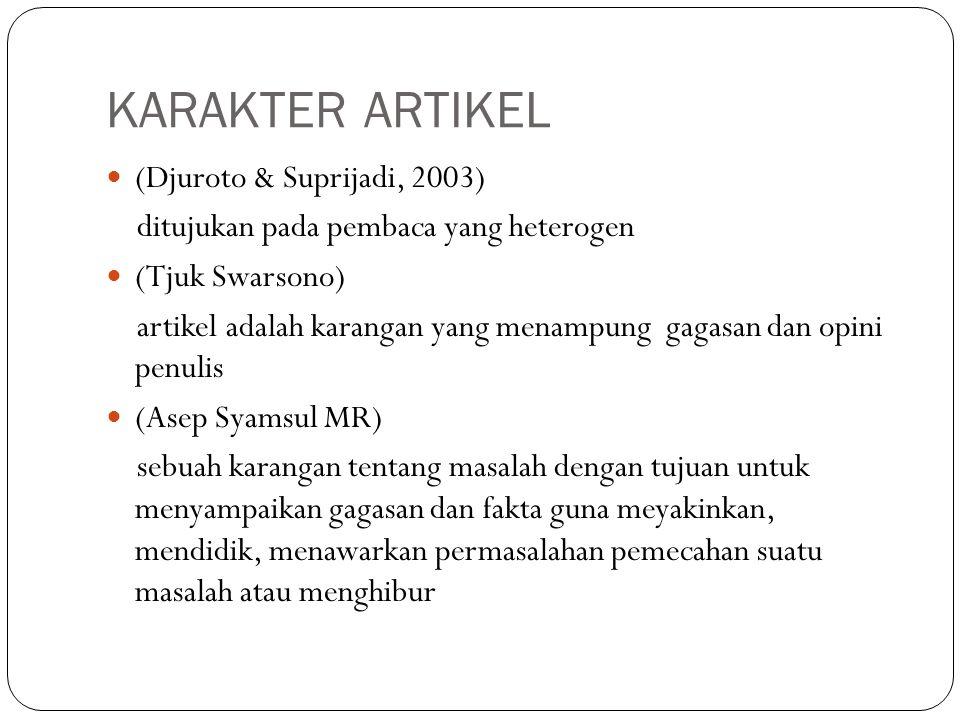 KARAKTER ARTIKEL (Djuroto & Suprijadi, 2003) ditujukan pada pembaca yang heterogen (Tjuk Swarsono) artikel adalah karangan yang menampung gagasan dan