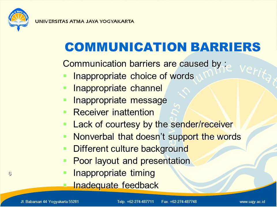 Jl. Babarsari 44 Yogyakarta 55281Telp. +62-274-487711 Fax. +62-274-487748www.uajy.ac.id COMMUNICATION BARRIERS Communication barriers are caused by :