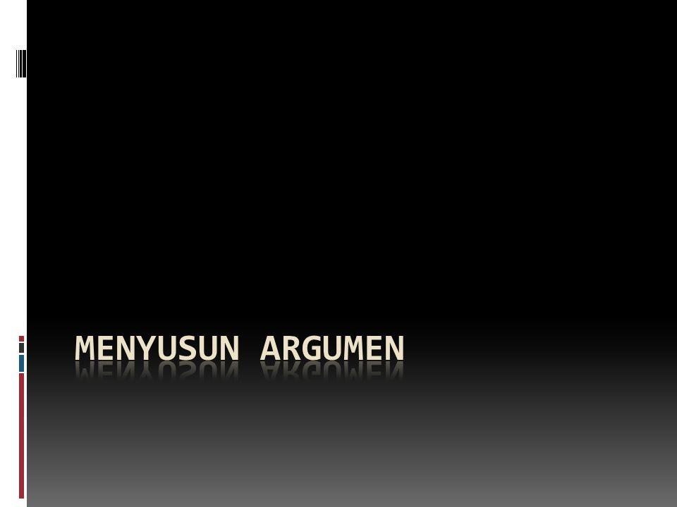 Pengertian Argumen  Sejumlah pernyataan atau proposisi, satu diantaranya sebagai kesimpulan dari yang lainnya, sementara pernyataan- pernyataan lainnya ini dinilai mendukung kebenaran kesimpulan yang ditarik