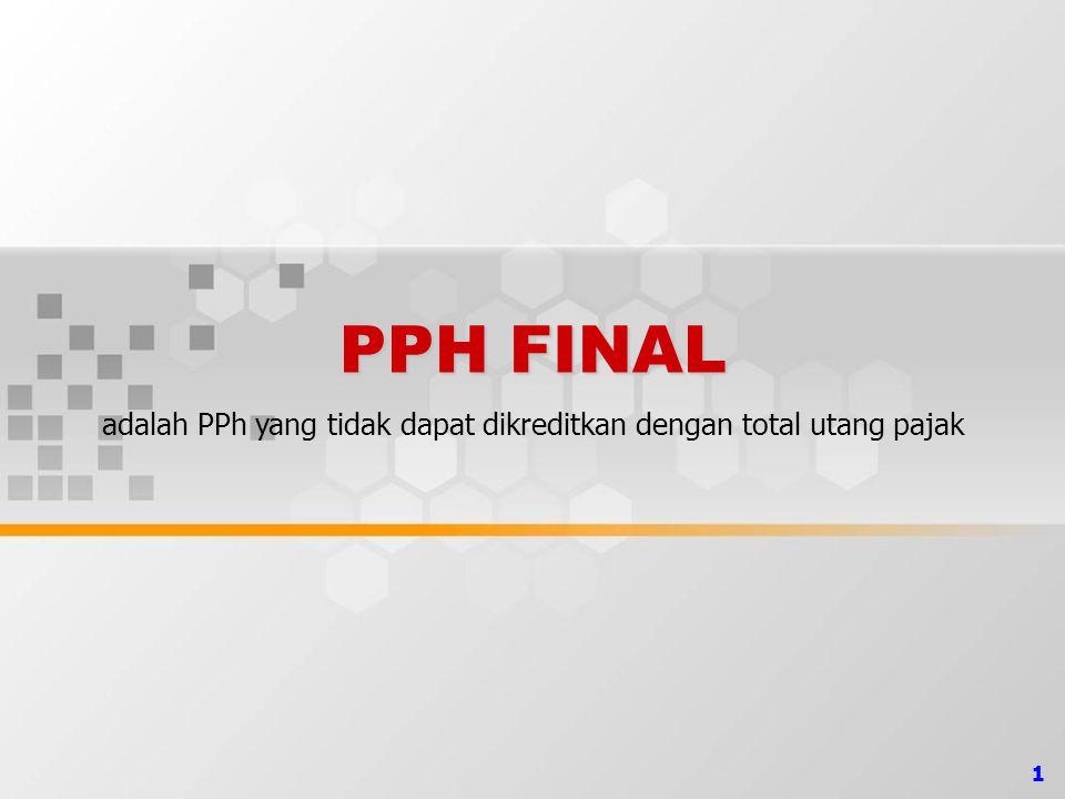 1 PPH FINAL adalah PPh yang tidak dapat dikreditkan dengan total utang pajak