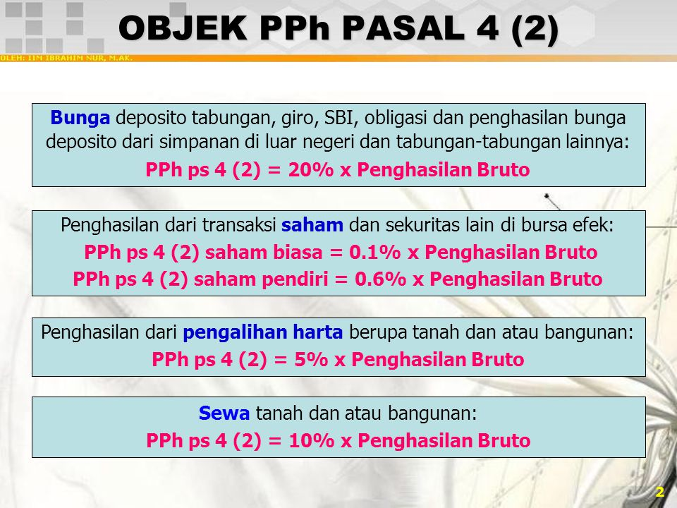 3 BUKAN OBJEK PPh PASAL 4 (2) Bunga dan diskonto yang diterima atau diperoleh bank yang didirikan di Indonesia atau cabang bank luar negeri di Indonesia.