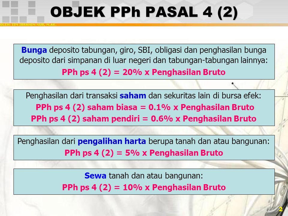 2 OBJEK PPh PASAL 4 (2) Bunga deposito tabungan, giro, SBI, obligasi dan penghasilan bunga deposito dari simpanan di luar negeri dan tabungan-tabungan