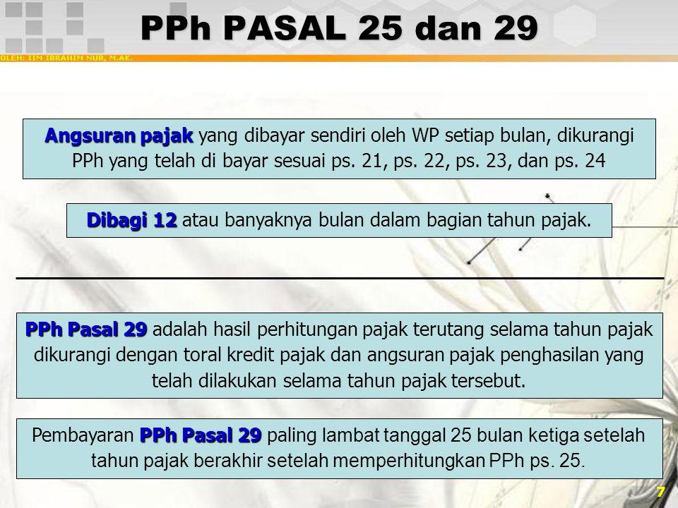 7 PPh PASAL 25 dan 29 Angsuran pajak Angsuran pajak yang dibayar sendiri oleh WP setiap bulan, dikurangi PPh yang telah di bayar sesuai ps. 21, ps. 22