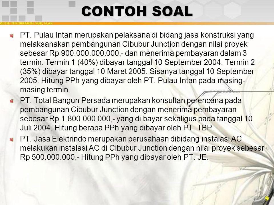 9 CONTOH SOAL PT. Pulau Intan merupakan pelaksana di bidang jasa konstruksi yang melaksanakan pembangunan Cibubur Junction dengan nilai proyek sebesar