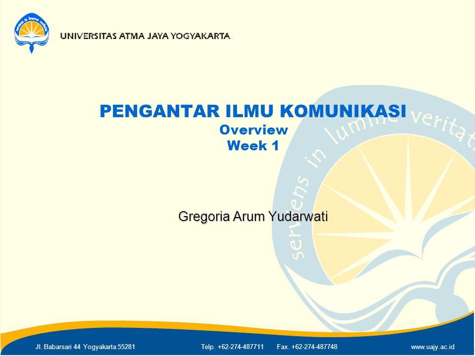 Jl. Babarsari 44 Yogyakarta 55281Telp. +62-274-487711 Fax. +62-274-487748www.uajy.ac.id PENGANTAR ILMU KOMUNIKASI Overview Week 1 Gregoria Arum Yudarw