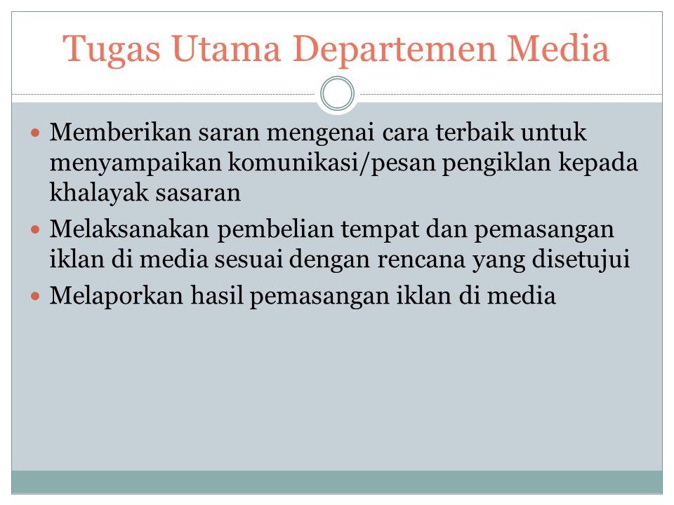 Tugas Utama Departemen Media Memberikan saran mengenai cara terbaik untuk menyampaikan komunikasi/pesan pengiklan kepada khalayak sasaran Melaksanakan