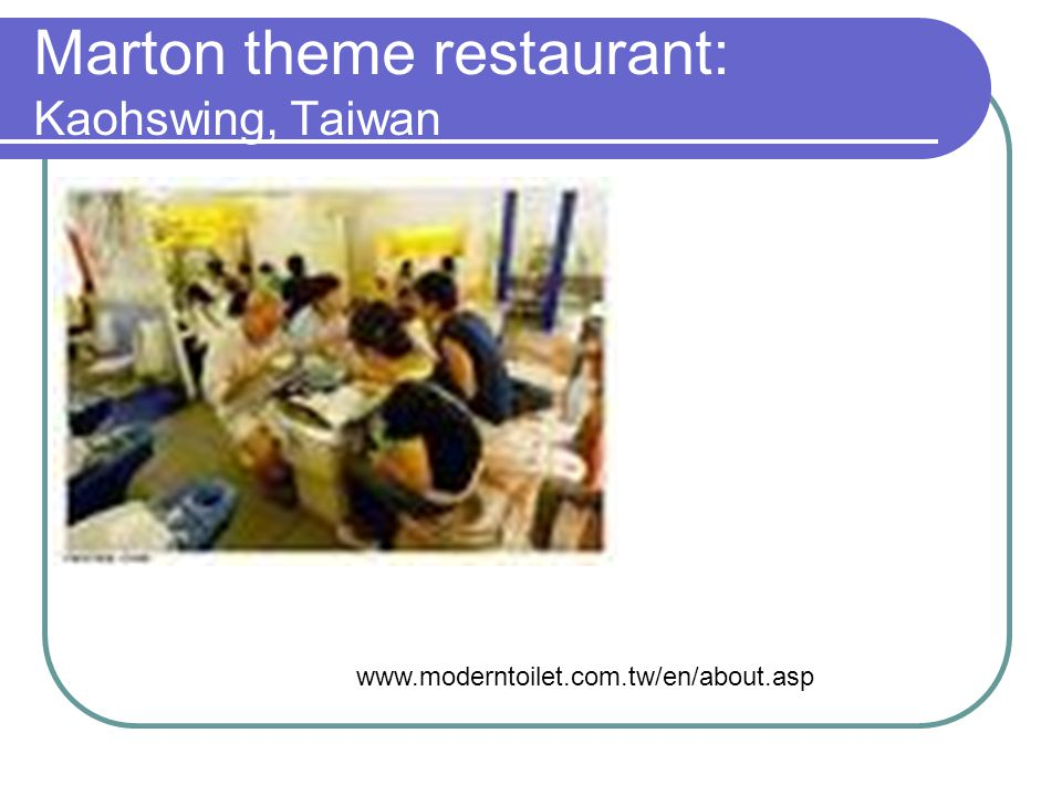 Marton theme restaurant: Kaohswing, Taiwan www.moderntoilet.com.tw/en/about.asp