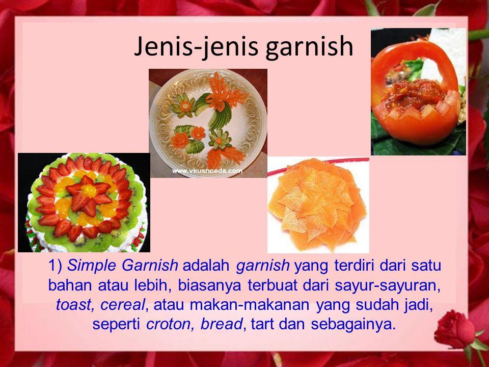 Jenis-jenis garnish 1) Simple Garnish adalah garnish yang terdiri dari satu bahan atau lebih, biasanya terbuat dari sayur-sayuran, toast, cereal, atau
