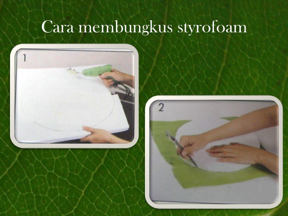 Cara membungkus styrofoam