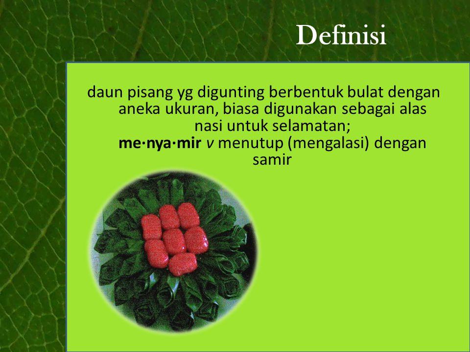 Definisi daun pisang yg digunting berbentuk bulat dengan aneka ukuran, biasa digunakan sebagai alas nasi untuk selamatan; me·nya·mir v menutup (mengal
