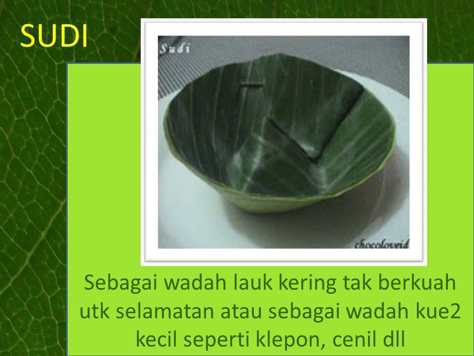 SUDI Sebagai wadah lauk kering tak berkuah utk selamatan atau sebagai wadah kue2 kecil seperti klepon, cenil dll