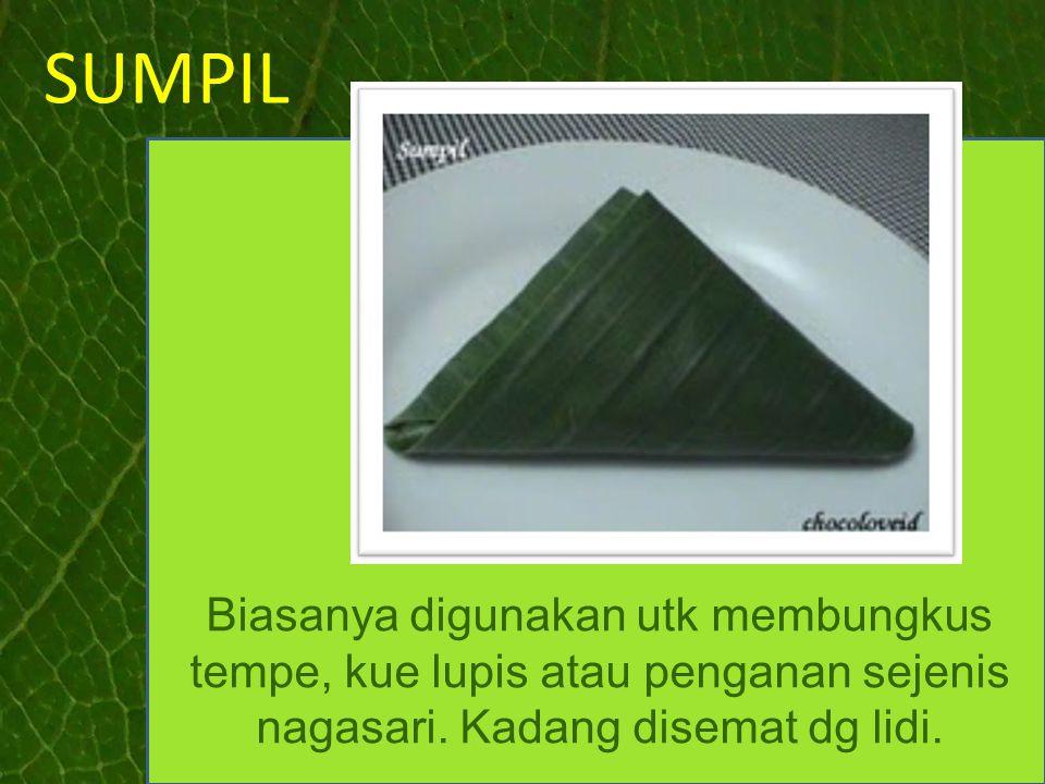 SUMPIL Biasanya digunakan utk membungkus tempe, kue lupis atau penganan sejenis nagasari. Kadang disemat dg lidi.