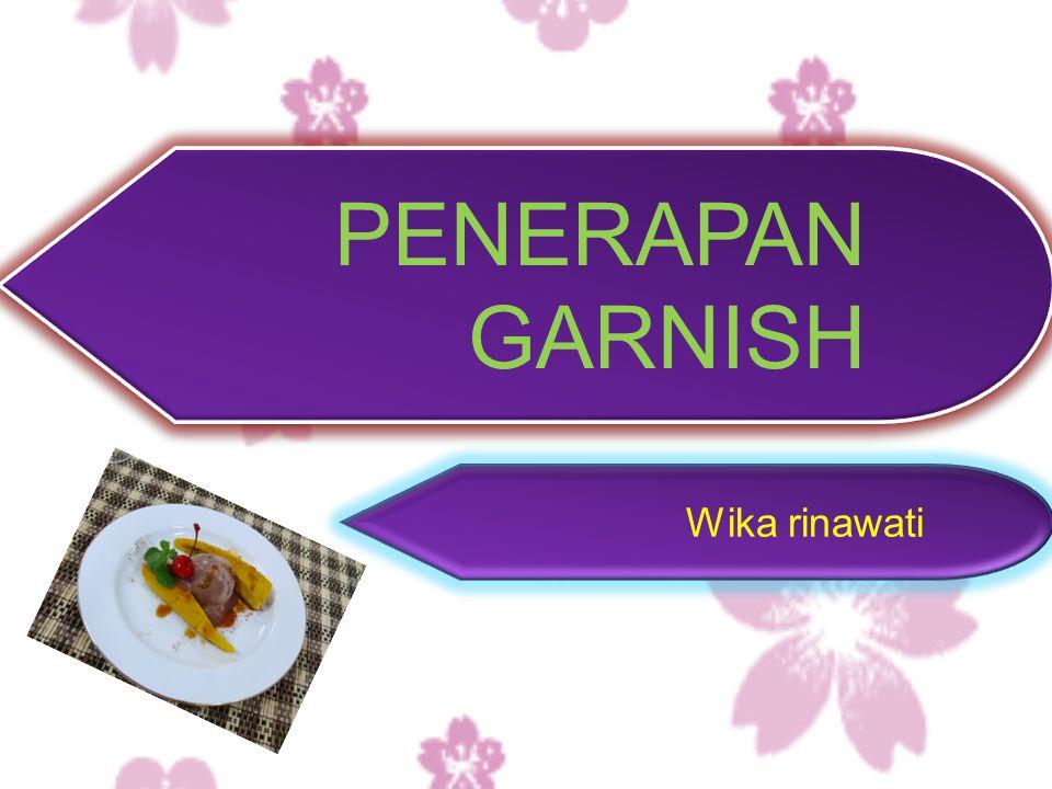 Tekstur garnish disesuaikan dengan tekstur hidangan Bahan garnish disesuaikan dengan jenis hidangan Perendaman dalam air dingin biasa atau air es.