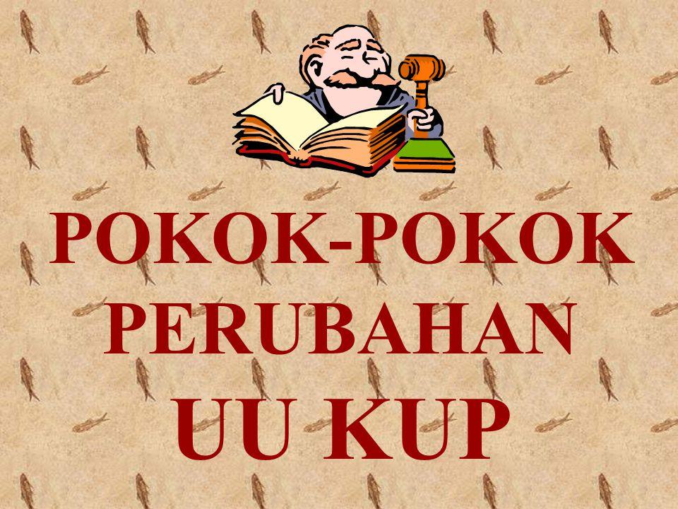 POKOK-POKOK PERUBAHAN UU KUP