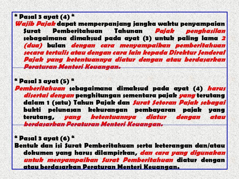 """"""" Pasal 3 ayat (4) """" Wajib Pajak dapat memperpanjang jangka waktu penyampaian Surat Pemberitahuan Tahunan Pajak penghasilan sebagaimana dimaksud pada"""