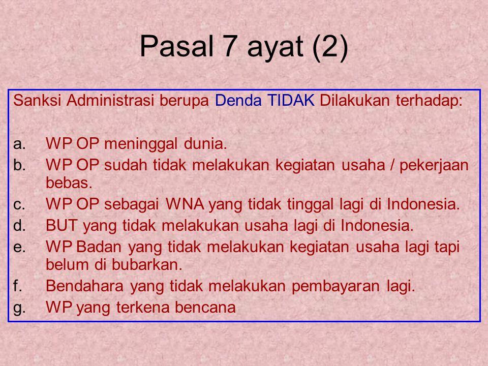 Pasal 7 ayat (2) Sanksi Administrasi berupa Denda TIDAK Dilakukan terhadap: a.WP OP meninggal dunia. b.WP OP sudah tidak melakukan kegiatan usaha / pe