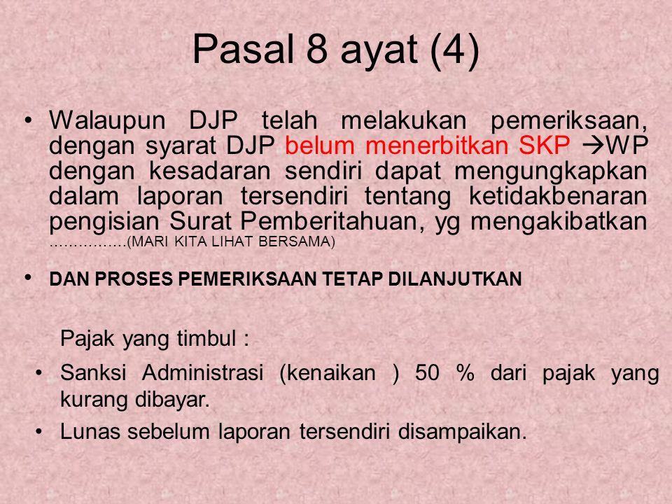 Pasal 8 ayat (4) Walaupun DJP telah melakukan pemeriksaan, dengan syarat DJP belum menerbitkan SKP  WP dengan kesadaran sendiri dapat mengungkapkan d