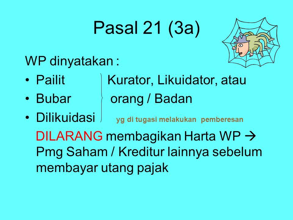 Pasal 21 (3a) WP dinyatakan : Pailit Kurator, Likuidator, atau Bubar orang / Badan Dilikuidasi yg di tugasi melakukan pemberesan DILARANG membagikan H