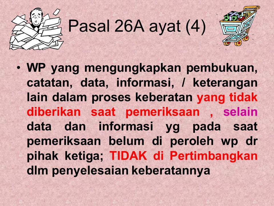 Pasal 26A ayat (4) WP yang mengungkapkan pembukuan, catatan, data, informasi, / keterangan lain dalam proses keberatan yang tidak diberikan saat pemer