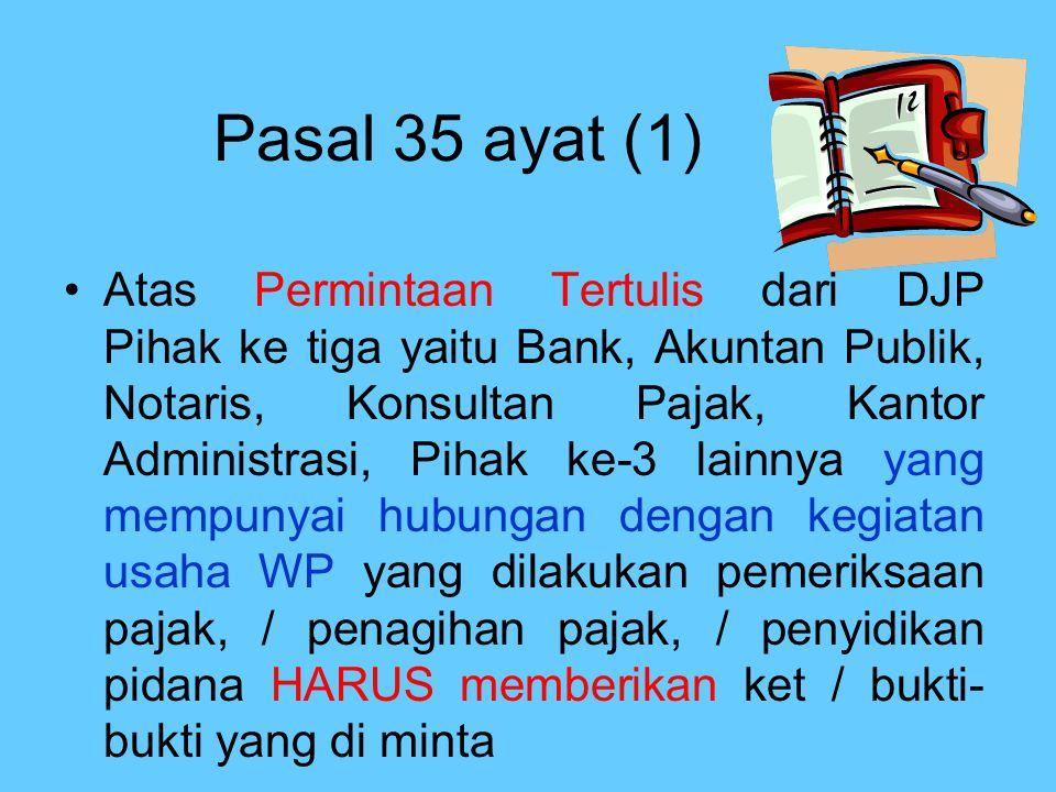 Pasal 35 ayat (1) Atas Permintaan Tertulis dari DJP Pihak ke tiga yaitu Bank, Akuntan Publik, Notaris, Konsultan Pajak, Kantor Administrasi, Pihak ke-