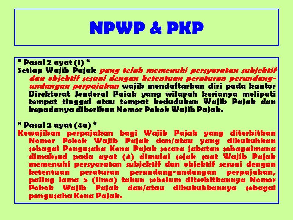 """NPWP & PKP """" Pasal 2 ayat (1) """" Setiap Wajib Pajak yang telah memenuhi persyaratan subjektif dan objektif sesuai dengan ketentuan peraturan perundang-"""