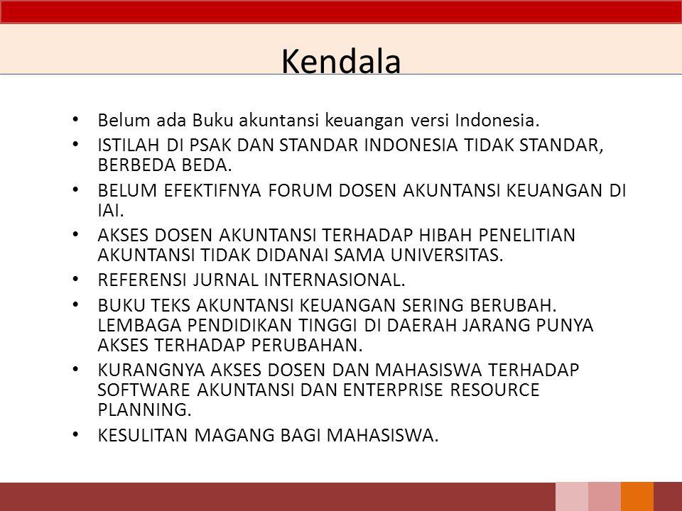 Belum ada Buku akuntansi keuangan versi Indonesia. ISTILAH DI PSAK DAN STANDAR INDONESIA TIDAK STANDAR, BERBEDA BEDA. BELUM EFEKTIFNYA FORUM DOSEN AKU