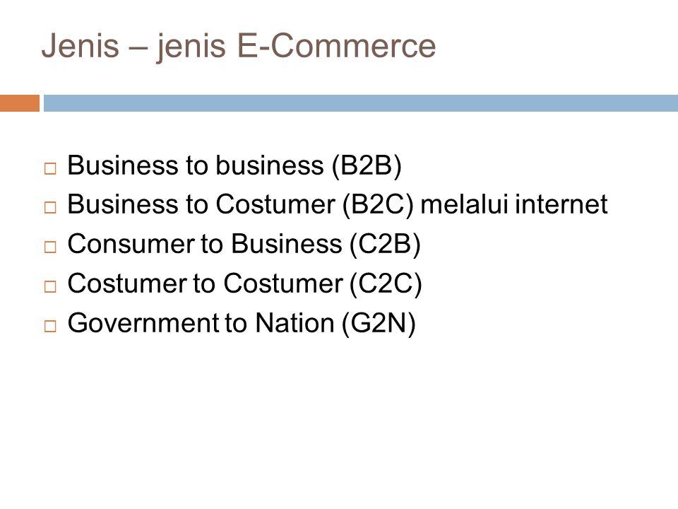 B2B :  Disebut juga transaksi antar perusahaan  Transaksinya menggunakan EDI dan email untuk pembelian barang dan jasa, informasi & konsultasi  Digunakan untuk pengiriman dan permintaan proposal bisnis.