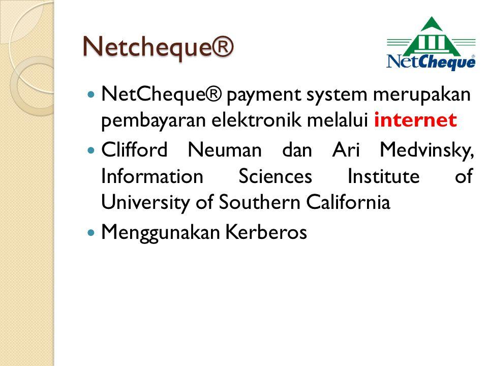 Netcheque® NetCheque® payment system merupakan pembayaran elektronik melalui internet Clifford Neuman dan Ari Medvinsky, Information Sciences Institute of University of Southern California Menggunakan Kerberos