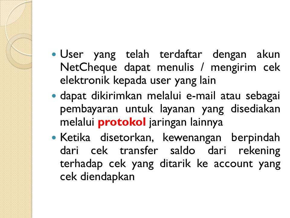 User yang telah terdaftar dengan akun NetCheque dapat menulis / mengirim cek elektronik kepada user yang lain dapat dikirimkan melalui e-mail atau sebagai pembayaran untuk layanan yang disediakan melalui protokol jaringan lainnya Ketika disetorkan, kewenangan berpindah dari cek transfer saldo dari rekening terhadap cek yang ditarik ke account yang cek diendapkan