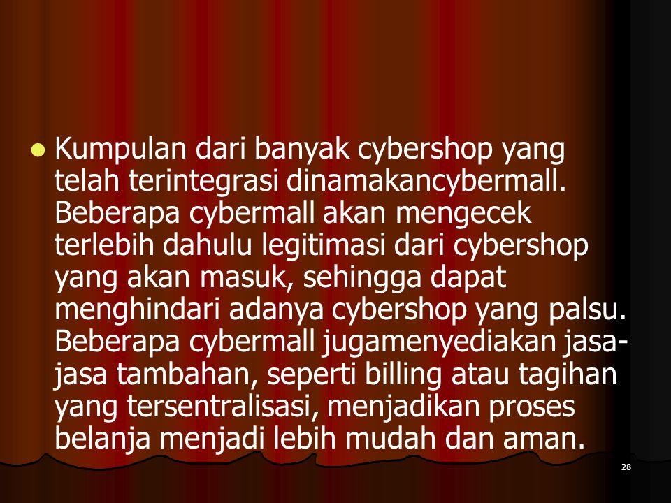 28 Kumpulan dari banyak cybershop yang telah terintegrasi dinamakancybermall.