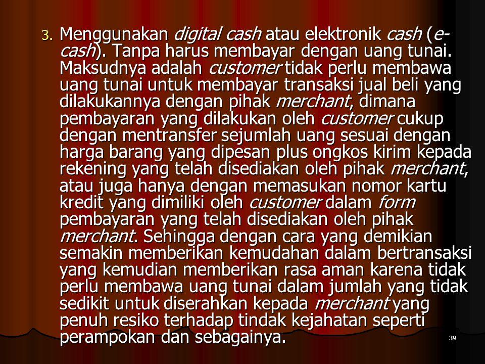 39 3.Menggunakan digital cash atau elektronik cash (e- cash).