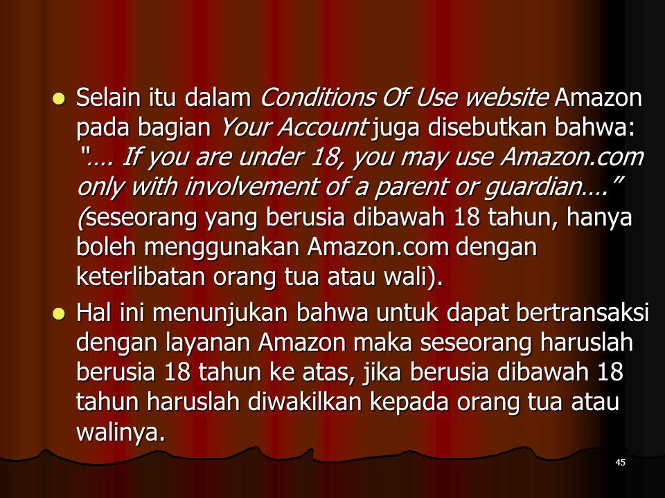 45 Selain itu dalam Conditions Of Use website Amazon pada bagian Your Account juga disebutkan bahwa: ….