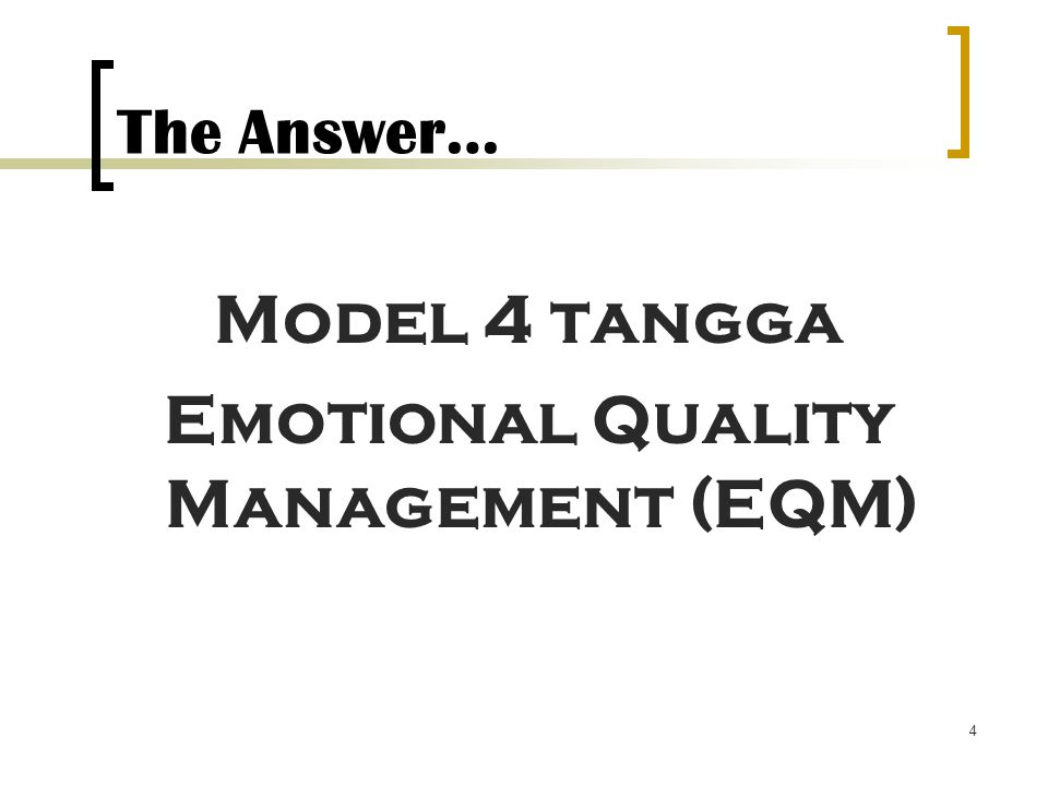 4 The Answer… Model 4 tangga Emotional Quality Management (EQM)