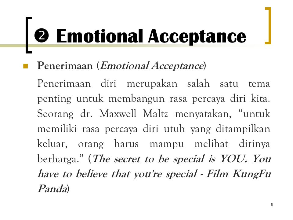 8  Emotional Acceptance Penerimaan (Emotional Acceptance) Penerimaan diri merupakan salah satu tema penting untuk membangun rasa percaya diri kita. S