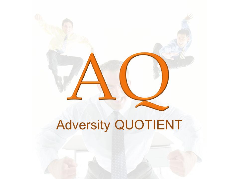 Adalah kecerdasan seseorang utk bertahan menghadapi kesulitan dan mampu mengatasi tantangan hidup Seseorang ber-AQ tinggi akan lebih mampu mewujudkan cita-cita dibanding yang memiliki AQ rendah (Stoltz) : 1.AQ Tingkat Quitters ; menyerah setelihat melihat tebing terjal 2.AQ Tingkat Campers ;berhenti di tengah jalan, mencari jalan lain 3.AQ Tingkat Climbers ; maju terus AQ bukan sekadar anugerah yang bersifat given, ia dapat dibentuk Adversity Quotient