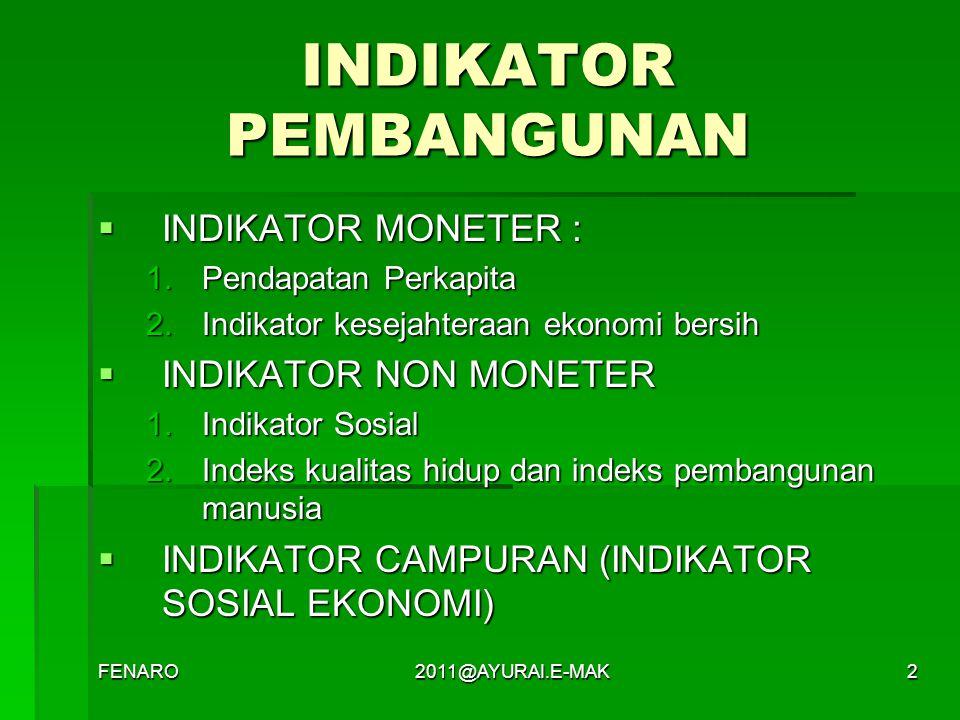 INDIKATOR PEMBANGUNAN  INDIKATOR MONETER : 1.Pendapatan Perkapita 2.Indikator kesejahteraan ekonomi bersih  INDIKATOR NON MONETER 1.Indikator Sosial