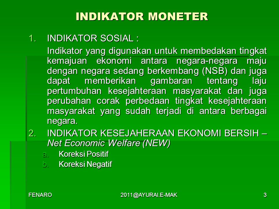 INDIKATOR MONETER 1.INDIKATOR SOSIAL : Indikator yang digunakan untuk membedakan tingkat kemajuan ekonomi antara negara-negara maju dengan negara seda
