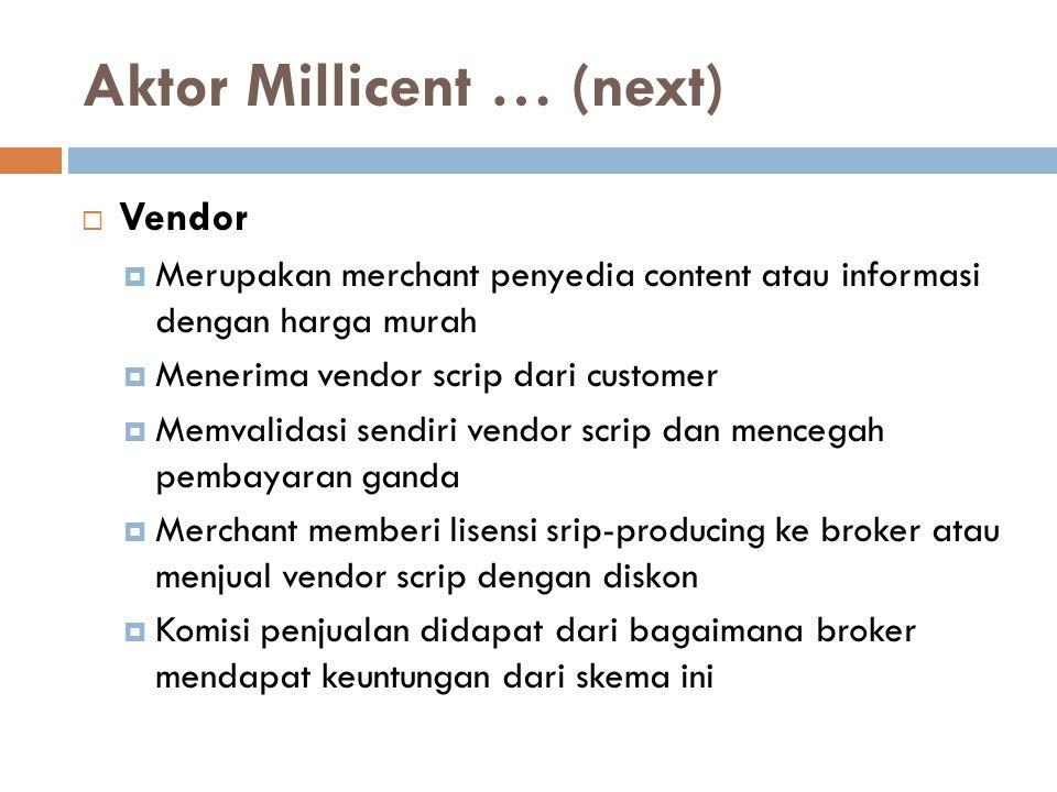 Aktor Millicent … (next)  Vendor  Merupakan merchant penyedia content atau informasi dengan harga murah  Menerima vendor scrip dari customer  Memv