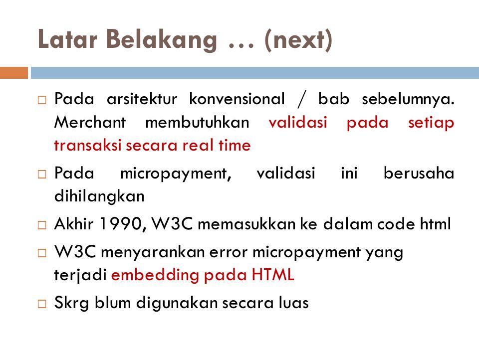 Latar Belakang … (next)  Pada arsitektur konvensional / bab sebelumnya. Merchant membutuhkan validasi pada setiap transaksi secara real time  Pada m