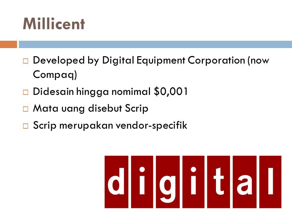 Millicent  Developed by Digital Equipment Corporation (now Compaq)  Didesain hingga nomimal $0,001  Mata uang disebut Scrip  Scrip merupakan vendo