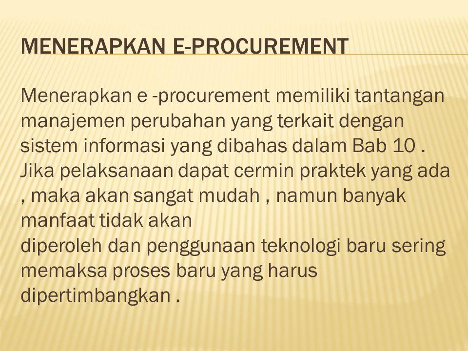 MENERAPKAN E-PROCUREMENT Menerapkan e -procurement memiliki tantangan manajemen perubahan yang terkait dengan sistem informasi yang dibahas dalam Bab