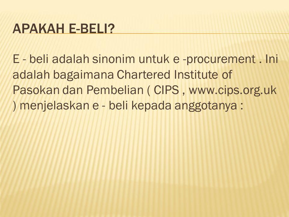 APAKAH E-BELI? E - beli adalah sinonim untuk e -procurement. Ini adalah bagaimana Chartered Institute of Pasokan dan Pembelian ( CIPS, www.cips.org.uk