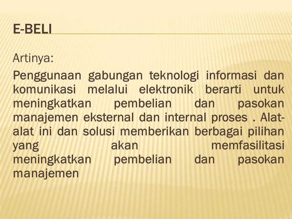 E-BELI Artinya: Penggunaan gabungan teknologi informasi dan komunikasi melalui elektronik berarti untuk meningkatkan pembelian dan pasokan manajemen e